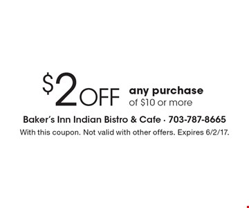 $2 Off any purchase of $10 or more. With this coupon. Not valid with other offers. Expires 6/2/17.