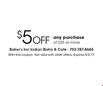 $5 Off any purchase of $25 or more. With this coupon. Not valid with other offers. Expires 6/2/17.