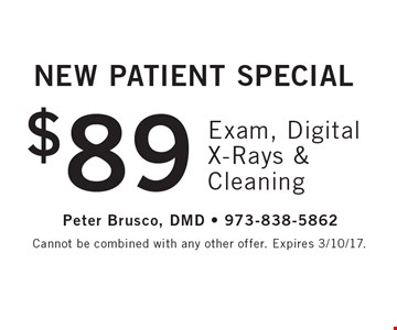 New Patient Special $89 Exam, Digital X-Rays & Cleaning. Cannot be combined with any other offer. Expires 3/10/17.