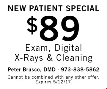 New Patient Special. $89 Exam, Digital X-Rays & Cleaning. Cannot be combined with any other offer. Expires 5/12/17.
