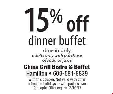 15% off dinner buffet. Dine in only. Adults only with purchase of soda or juice. With this coupon. Not valid with other offers or on holidays. Offer expires 2-10-17.