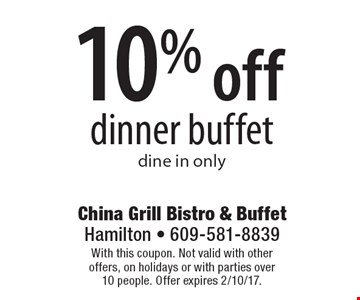 10% off dinner buffet. Dine in only. With this coupon. Not valid with other offers, on holidays or with parties over 10 people. Offer expires 2/10/17.