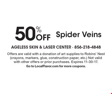 50% Off Spider Veins. Offers are valid with a donation of art supplies to Robins' Nest (crayons, markers, glue, construction paper, etc.) Not valid with other offers or prior purchases. Expires 11-30-17. Go to LocalFlavor.com for more coupons.