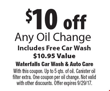 $10 off Any Oil Change Includes Free Car Wash$10.95 Value. With this coupon. Up to 5 qts. of oil. Canister oil filter extra. One coupon per oil change. Not valid with other discounts. Offer expires 9/29/17.