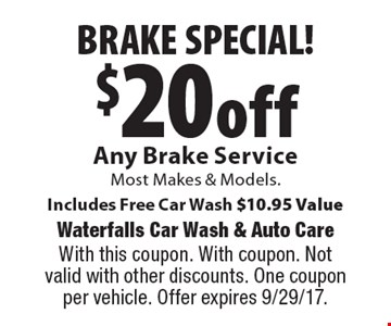$20off BRAKE SPECIAL! Any Brake Service Most Makes & Models.Includes Free Car Wash $10.95 Value. With this coupon. With coupon. Not valid with other discounts. One coupon per vehicle. Offer expires 9/29/17.