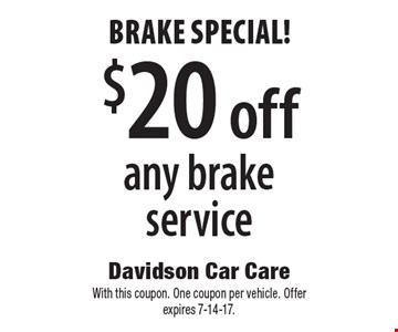 Brake special! $20 off any brake service. With this coupon. One coupon per vehicle. Offer expires 7-14-17.