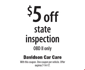 $5 off state inspection. OBD II only. With this coupon. One coupon per vehicle. Offer expires 7-14-17.