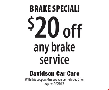 Brake special! $20 off any brake service. With this coupon. One coupon per vehicle. Offer expires 9/29/17.