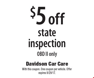 $5 off state inspection OBD II only. With this coupon. One coupon per vehicle. Offer expires 9/29/17.