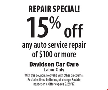 Repair special! 15% off any auto service repair of $100 or more. With this coupon. Not valid with other discounts. Excludes tires, batteries, oil change & state inspections. Offer expires 9/29/17.
