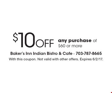 $10 off any purchase of $60 or more. With this coupon. Not valid with other offers. Expires 6/2/17.