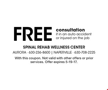 Free consultation if in an auto accident or injured on the job. With this coupon. Not valid with other offers or prior services. Offer expires 5-19-17.