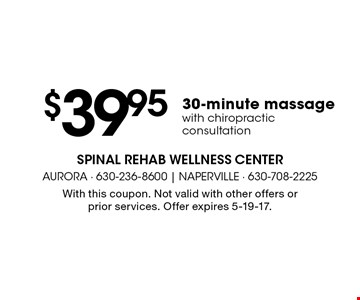 $39.95 30-minute massage with chiropractic consultation. With this coupon. Not valid with other offers or prior services. Offer expires 5-19-17.