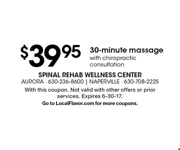 $39.95 30-minute massage with chiropractic consultation. With this coupon. Not valid with other offers or prior services. Expires 6-30-17. Go to LocalFlavor.com for more coupons.