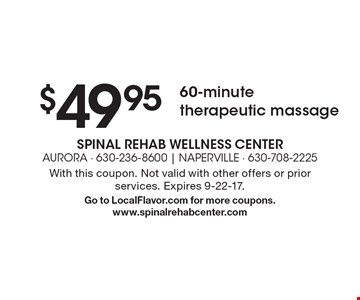 $49.95 60-minute therapeutic massage. With this coupon. Not valid with other offers or prior services. Expires 9-22-17. Go to LocalFlavor.com for more coupons.www.spinalrehabcenter.com