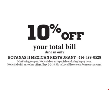 10% off your total bill. Dine in only. Must bring coupon. Not valid on any specials or during happy hour.Not valid with any other offers. Exp. 2-2-18. Go to LocalFlavor.com for more coupons.