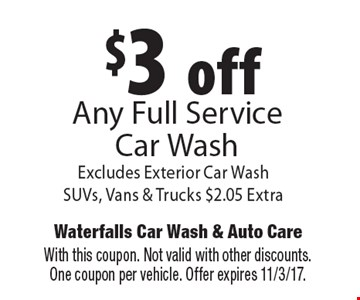 $3 off any full service car wash. Excludes exterior car wash. SUVs, vans & trucks $2.05 extra. With this coupon. Not valid with other discounts. One coupon per vehicle. Offer expires 11/3/17.