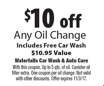 $10 off any oil change. Includes free car wash. $10.95 value. With this coupon. Up to 5 qts. of oil. Canister oil filter extra. One coupon per oil change. Not valid with other discounts. Offer expires 11/3/17.