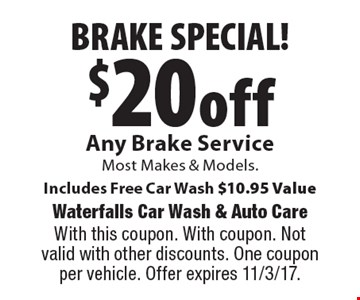 $20 off brake special! Any brake service. Most makes & models. Includes free car wash. $10.95 Value. With this coupon. With coupon. Not valid with other discounts. One coupon per vehicle. Offer expires 11/3/17.