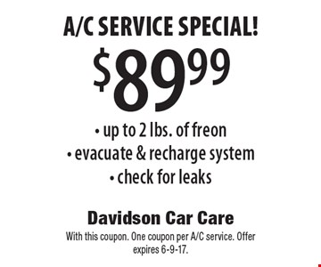 $89.99 A/C Service Special! Up to 2 lbs. of freon. Evacuate & recharge system. Check for leaks. With this coupon. One coupon per A/C service. Offer expires 6-9-17.