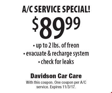 $89.99 a/c service special! - up to 2 lbs. of freon- evacuate & recharge system- check for leaks. With this coupon. One coupon per A/C service. Expires 11/3/17.