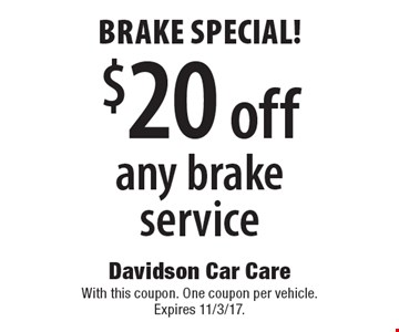 Brake special! $20 off any brake service. With this coupon. One coupon per vehicle. Expires 11/3/17.