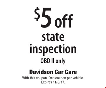 $5 off state inspection OBD II only. With this coupon. One coupon per vehicle. Expires 11/3/17.