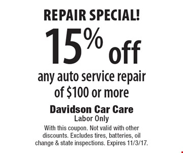 repair special! 15% off any auto service repair of $100 or more. With this coupon. Not valid with other discounts. Excludes tires, batteries, oil change & state inspections. Expires 11/3/17.