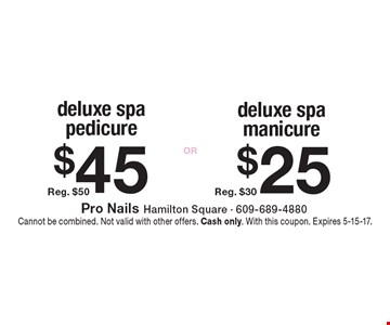 $25 deluxe spa manicure Reg. $30. $45 deluxe spa pedicure Reg. $50. Cannot be combined. Not valid with other offers. Cash only. With this coupon. Expires 5-15-17.