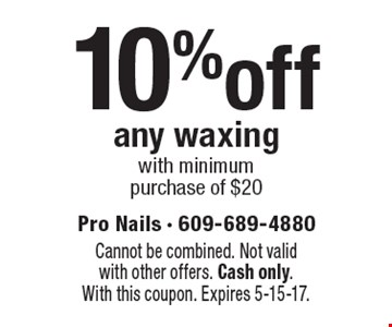 10%off any waxing with minimumpurchase of $20. Cannot be combined. Not validwith other offers. Cash only. With this coupon. Expires 5-15-17.