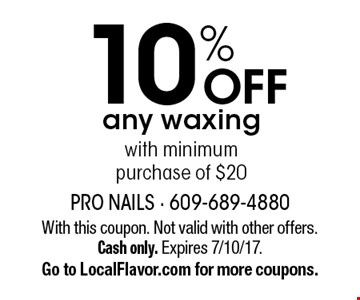 10%off any waxing. With minimum purchase of $20. With this coupon. Not valid with other offers. Cash only. Expires 7/10/17. Go to LocalFlavor.com for more coupons.