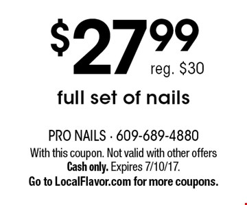 $27.99 full set of nails, reg. $30. With this coupon. Not valid with other offers Cash only. Expires7/10/17. Go to LocalFlavor.com for more coupons.