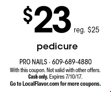 $23 pedicure, reg. $25. With this coupon. Not valid with other offers. Cash only. Expires 7/10/17. Go to LocalFlavor.com for more coupons.