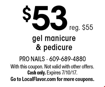 $53 gel manicure & pedicure, reg. $55. With this coupon. Not valid with other offers. Cash only. Expires 7/10/17. Go to LocalFlavor.com for more coupons.
