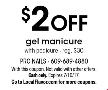 $2off gel manicure with pedicure, reg. $30. With this coupon. Not valid with other offers. Cash only. Expires 7/10/17. Go to LocalFlavor.com for more coupons.