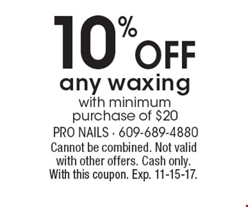 10% off any waxing with minimum purchase of $20. Cannot be combined. Not valid with other offers. Cash only. With this coupon. Exp. 11-15-17.