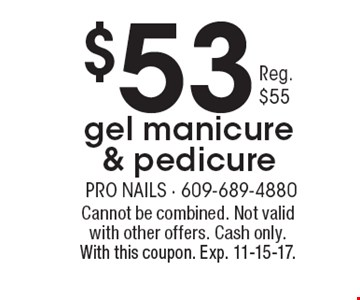 $53 gel manicure & pedicure. Reg. $55. Cannot be combined. Not valid with other offers. Cash only. With this coupon. Exp. 11-15-17.
