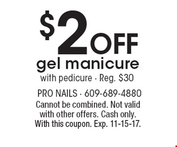 $2 off gel manicure with pedicure. Reg. $30. Cannot be combined. Not valid with other offers. Cash only. With this coupon. Exp. 11-15-17.