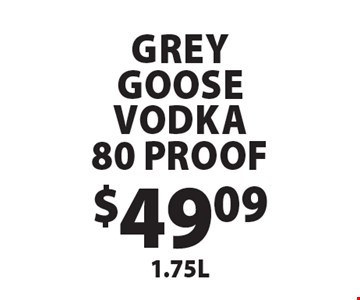 $49.09 1.75L Grey Goose Vodka 80 Proof.