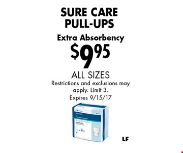$9.95 Sure Care Pull-Ups. All sizes restrictions and exclusions may apply. Limit 3. Expires 9/15/17