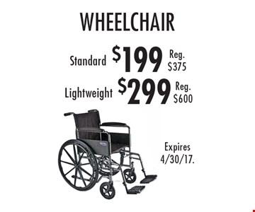$199 wheelchair Standard. Reg. $375 or $299 wheelchair Lightweight. Reg. $600. Expires 4/30/17.