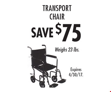 Save $75 transport chair. Weighs 23 lbs. Expires 4/30/17.
