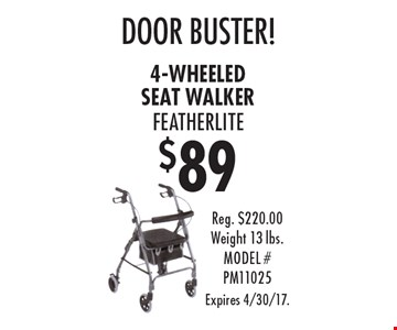 $89 4-wheeled seat walker featherlite. Reg. $220.00. Weight 13 lbs. MODEL # PM11025. Expires 4/30/17.