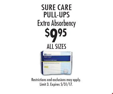 $9.95 sure care pull-ups Extra Absorbency ALL SIZES . Restrictions and exclusions may apply.Limit 3. Expires 5/31/17.