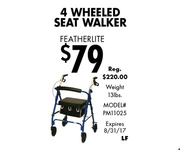 Featherlite $794 Wheeled Seat Walker. Reg. $220.00. Weight 13lbs. Model #PM11025. Expires 8/31/17