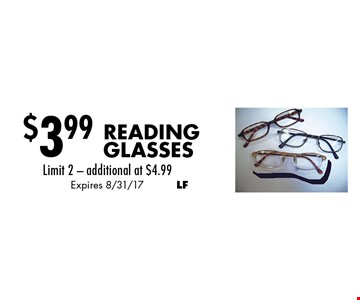 $3.99 Reading Glasses. Limit 2. Additional at $4.99. Expires 8/31/17