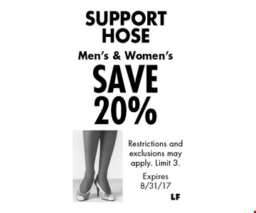 SAVE 20% Support Hose. Restrictions and exclusions may apply. Limit 3. Expires 8/31/17