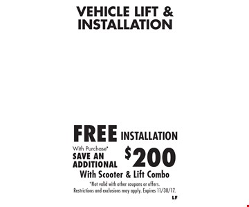 VEHICLE LIFT & INSTALLATION FREE INSTALLATION With Purchase* SAVE AN ADDITIONAL $200. *Not valid with other coupons or offers. Restrictions and exclusions may apply. Expires 11/30/17.
