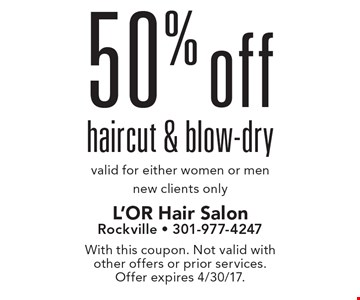 50% off haircut & blow-dry. Valid for either women or men. New clients only. With this coupon. Not valid with other offers or prior services. Offer expires 4/30/17.