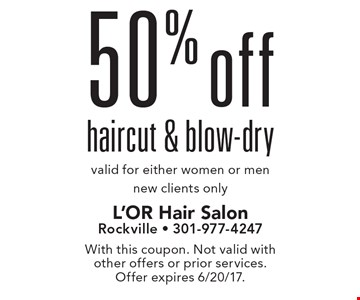 50% off haircut & blow-dry. Valid for either women or men. New clients only. With this coupon. Not valid with other offers or prior services. Offer expires 6/20/17.